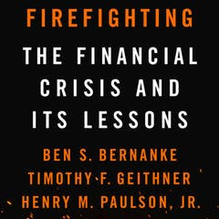«Firefighting: The Financial Crisis and its Lessons»,Ben Bernanke, Timothy Geithner und Henry Paulson | Penguin Books | 2019 | 240 Seiten | ISBN: 9780143134480